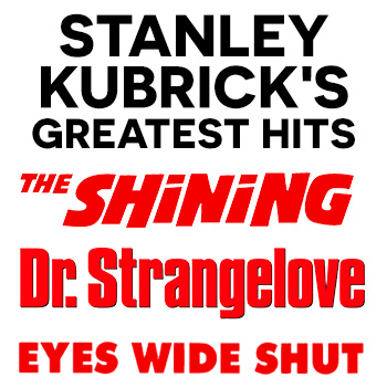 Stanley Kubrick's Greatest Hits. 3 For $33 Special Offer